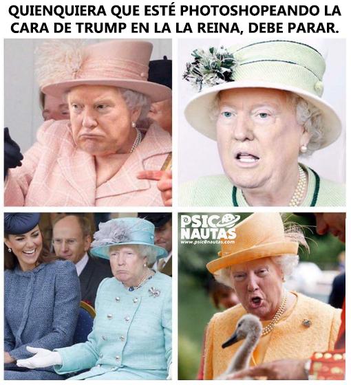Quienquiera que este photoshopeando la cara de Trump en la reina, debe parar.