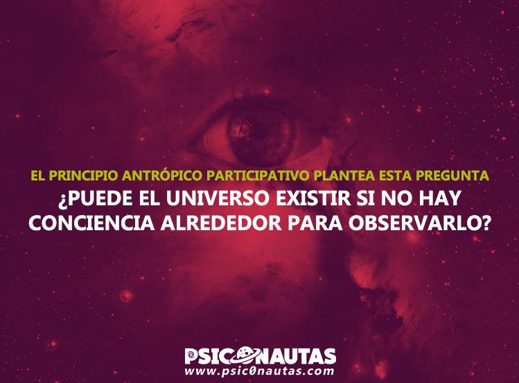 ¿Puede el universo existir si no hay conciencia alrededor para observarlo?