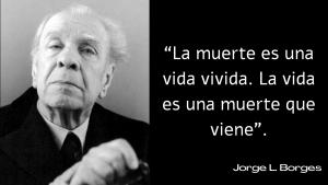 Frase sobre la vida del célebre escritor argentino Jorge Luis Borges